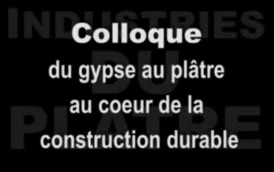 Colloque 2007 « Du gypse au plâtre, au cœur de la construction durable » : la vidéo